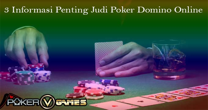 3 Informasi Penting Judi Poker Domino Online