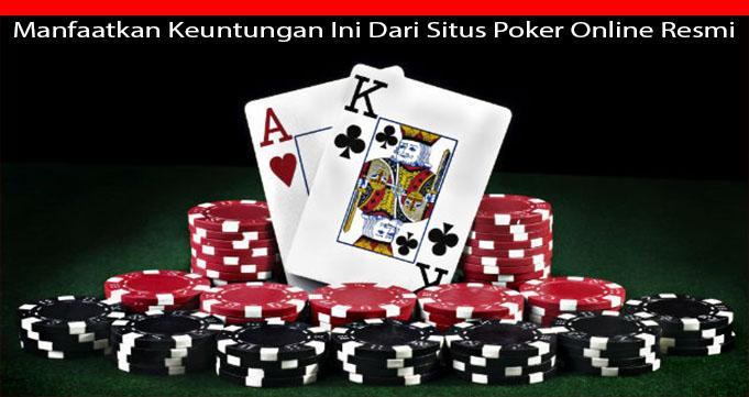 Manfaatkan Keuntungan Ini Dari Situs Poker Online Resmi