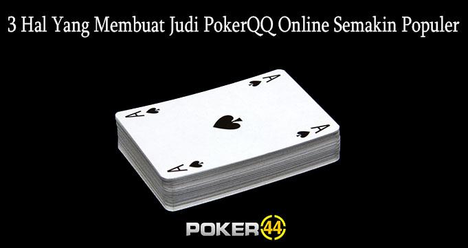 3 Hal Yang Membuat Judi PokerQQ Online Semakin Populer