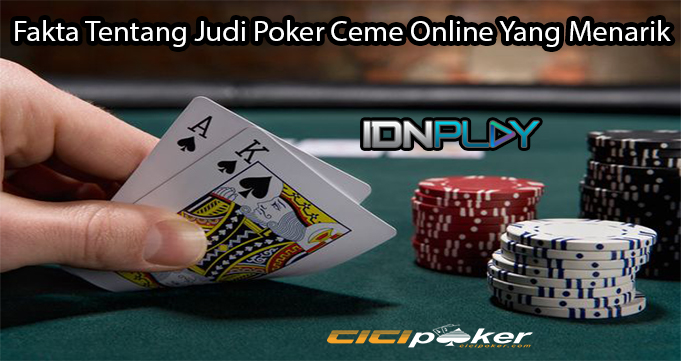 Fakta Tentang Judi Poker Ceme Online Yang Menarik