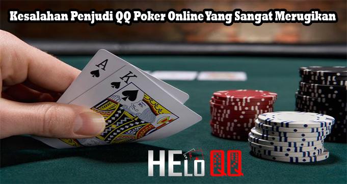 Kesalahan Penjudi QQ Poker Online Yang Sangat Merugikan