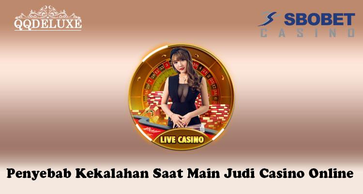 Penyebab Kekalahan Saat Main Judi Casino Online