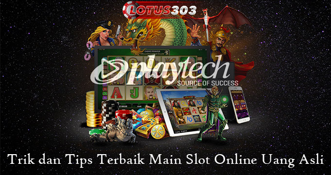 Trik dan Tips Terbaik Main Slot Online Uang Asli