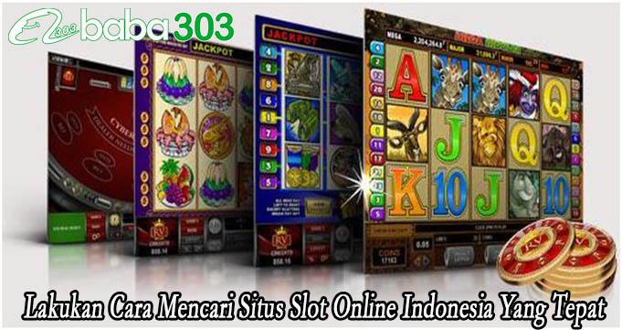 Lakukan Cara Mencari Situs Slot Online Indonesia Yang Tepat