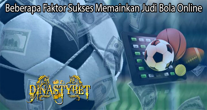 Beberapa Faktor Sukses Memainkan Judi Bola Online