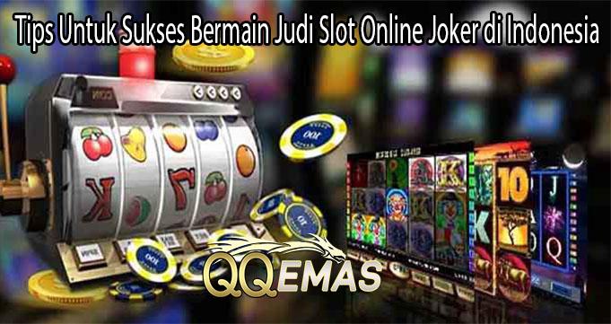 Tips Untuk Sukses Bermain Judi Slot Online Joker di Indonesia